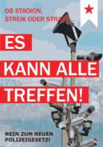 Ob Stadion, Streik oder Straße…. Es kann alle treffen! Nein zum neuen Polizeigesetz!